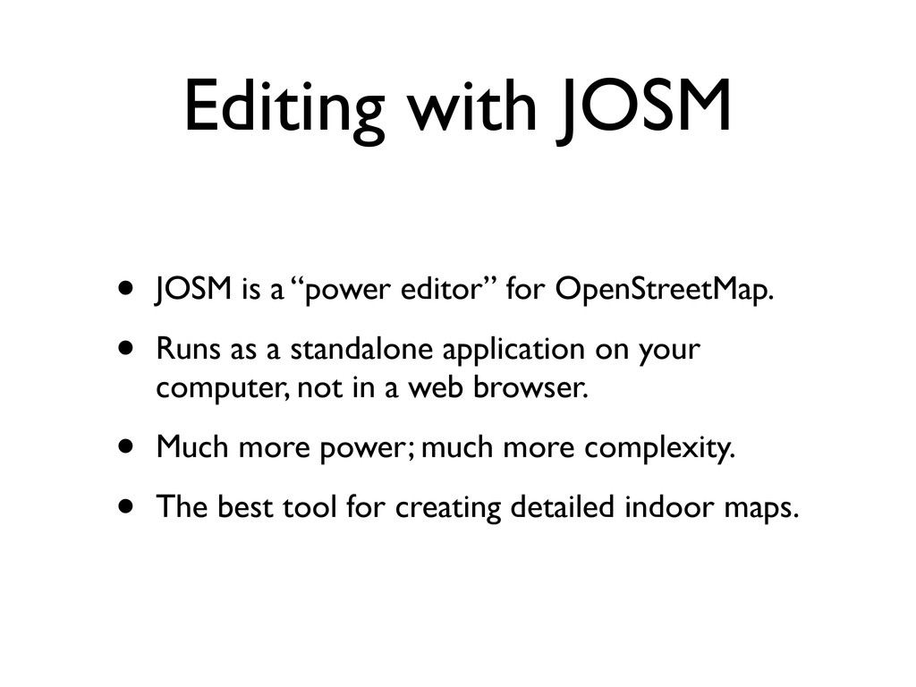 "Editing with JOSM • JOSM is a ""power editor"" fo..."
