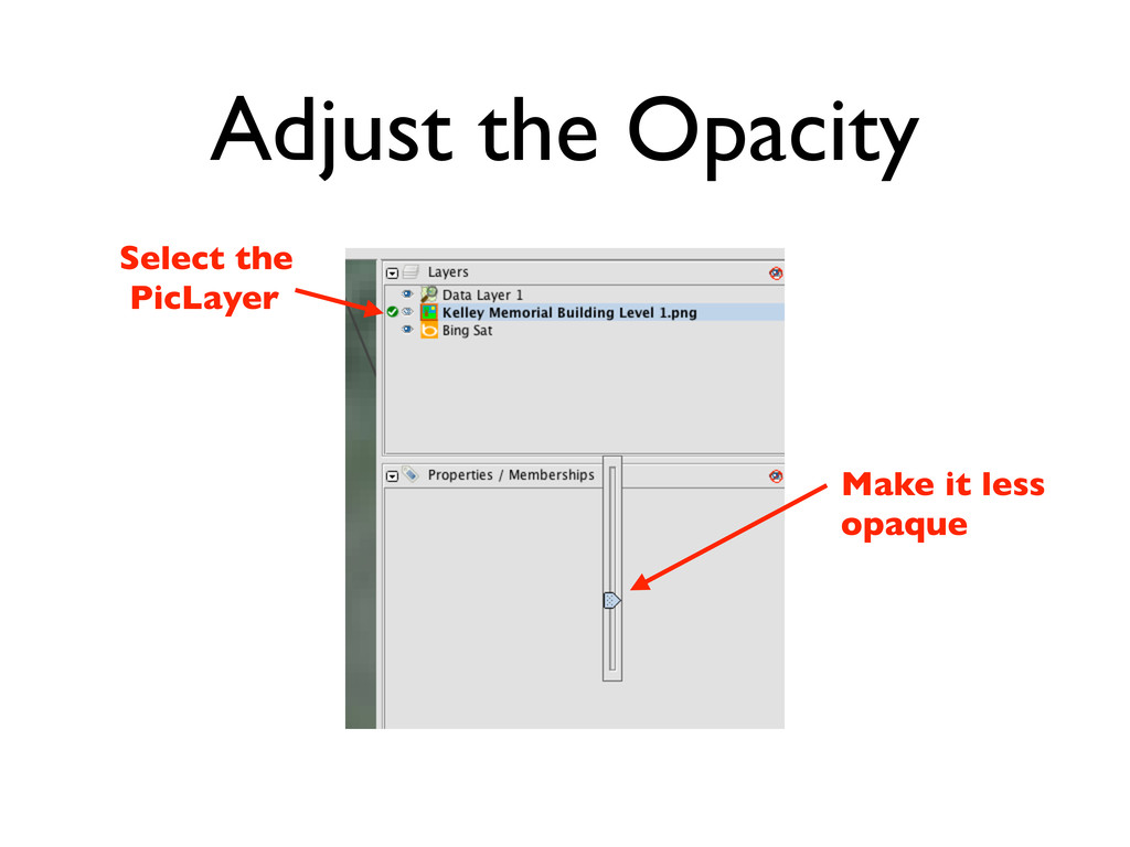 Adjust the Opacity Select the PicLayer Make it ...