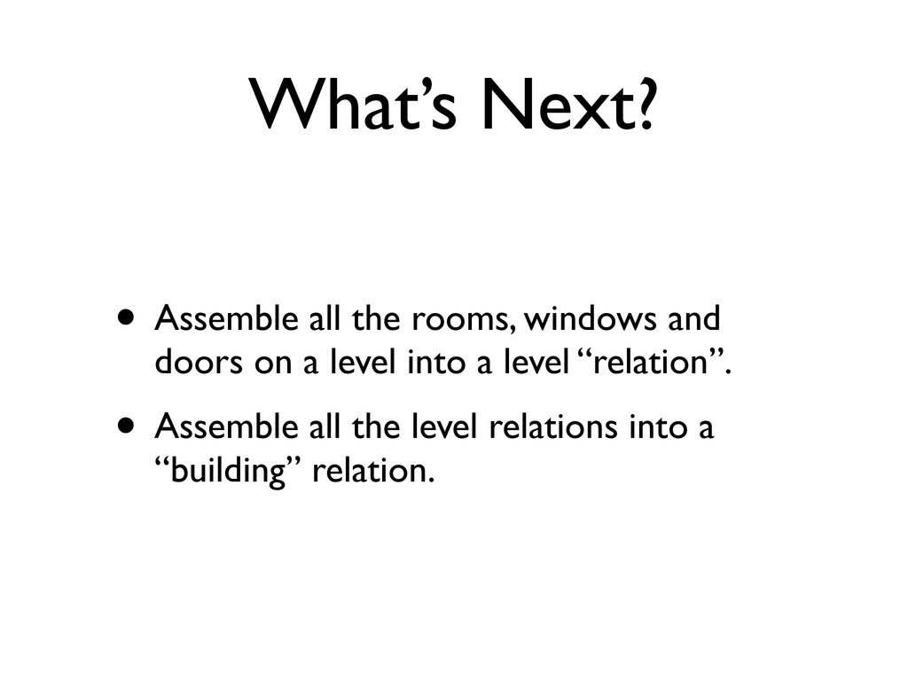 What's Next? • Assemble all the rooms, windows ...