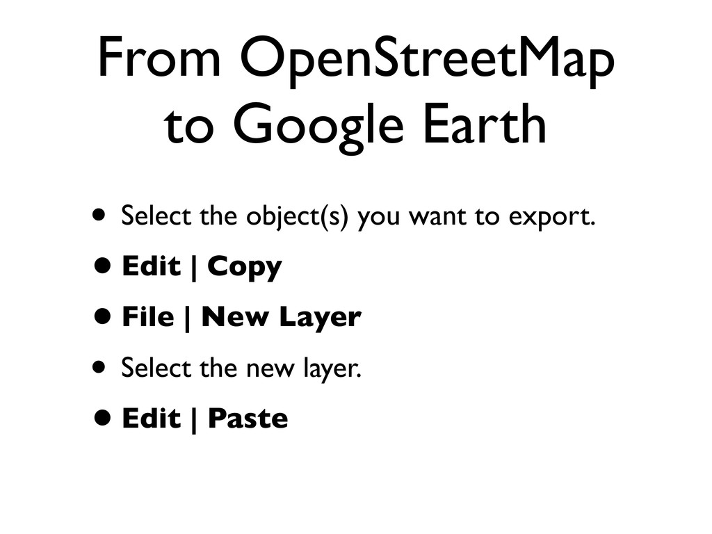 From OpenStreetMap to Google Earth • Select the...
