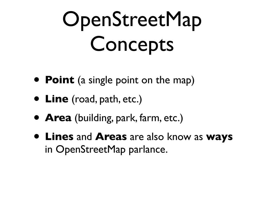 OpenStreetMap Concepts • Point (a single point ...