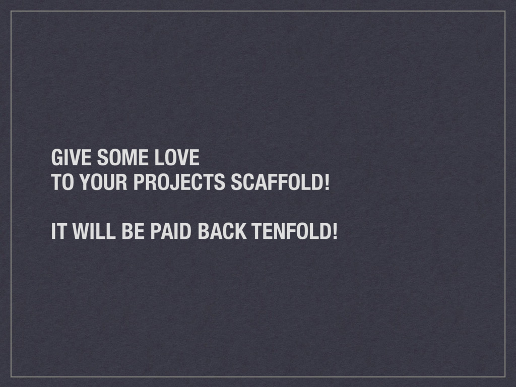 GIVE SOME LOVE TO YOUR PROJECTS SCAFFOLD! IT WI...