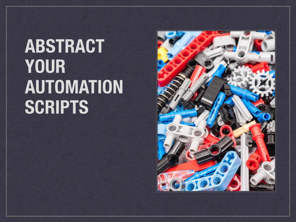 ABSTRACT YOUR AUTOMATION SCRIPTS
