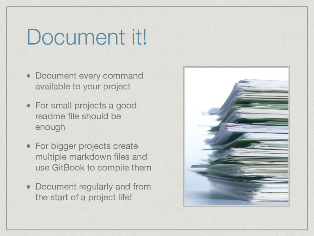 Document it! Document every command available t...