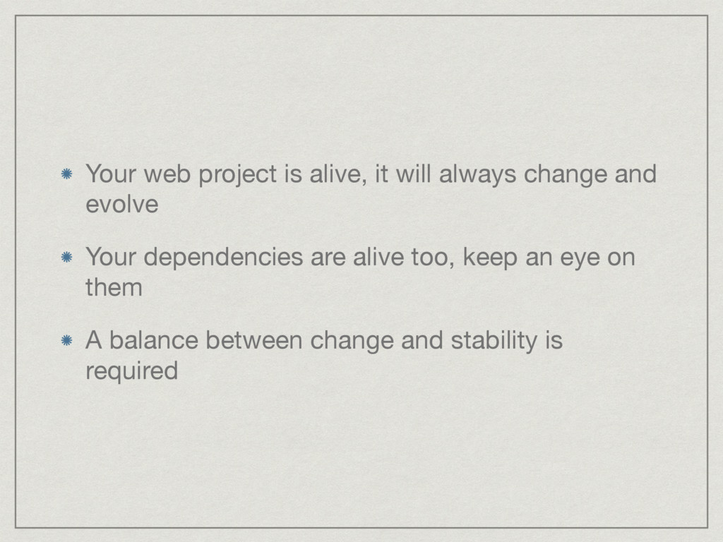 Your web project is alive, it will always chang...