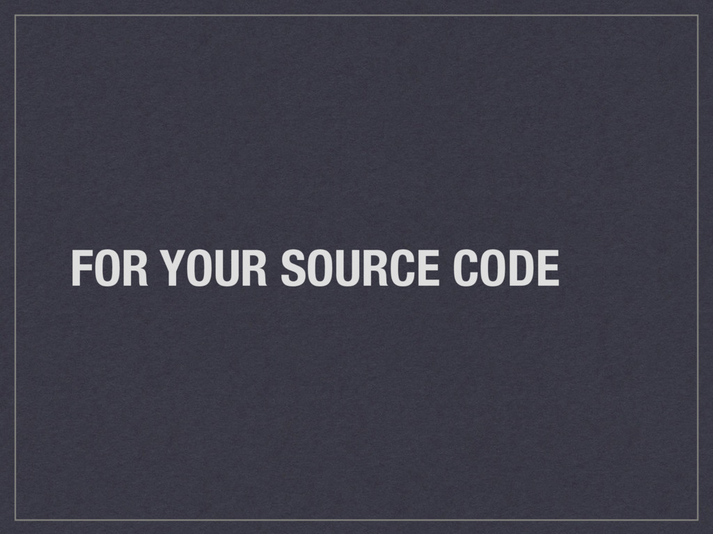 FOR YOUR SOURCE CODE