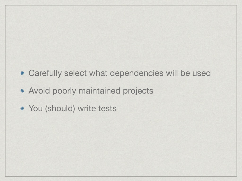 Carefully select what dependencies will be used...