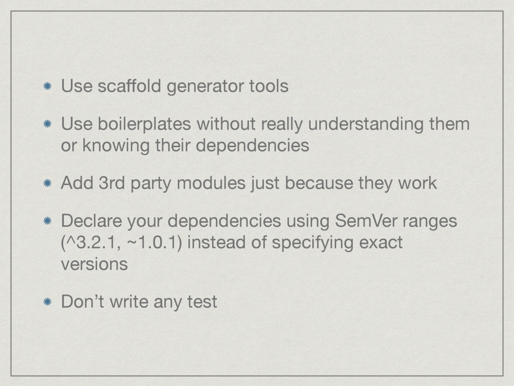 Use scaffold generator tools  Use boilerplates w...
