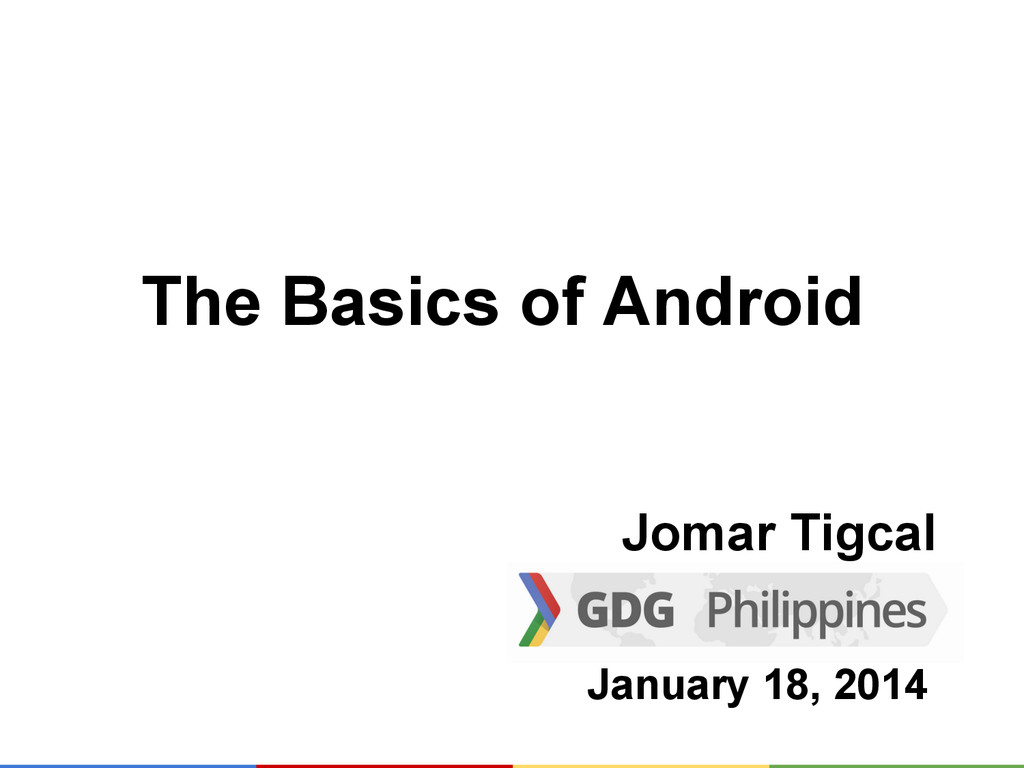 The Basics of Android Jomar Tigcal January 18, ...