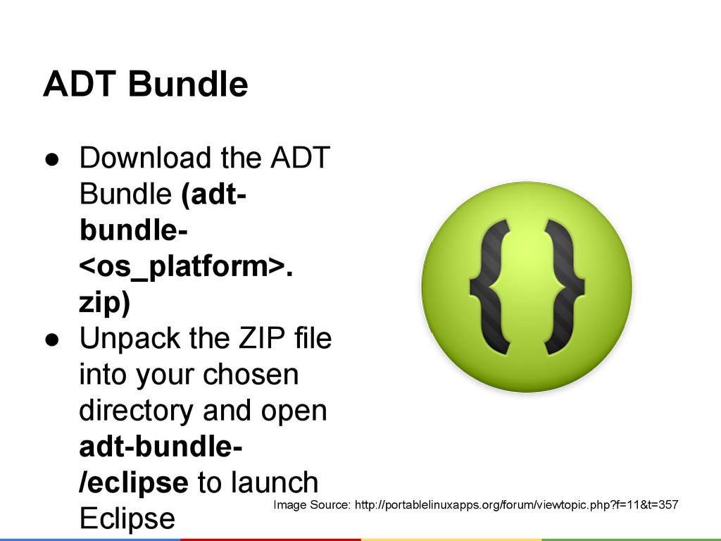 ADT Bundle ● Download the ADT Bundle (adt- bund...