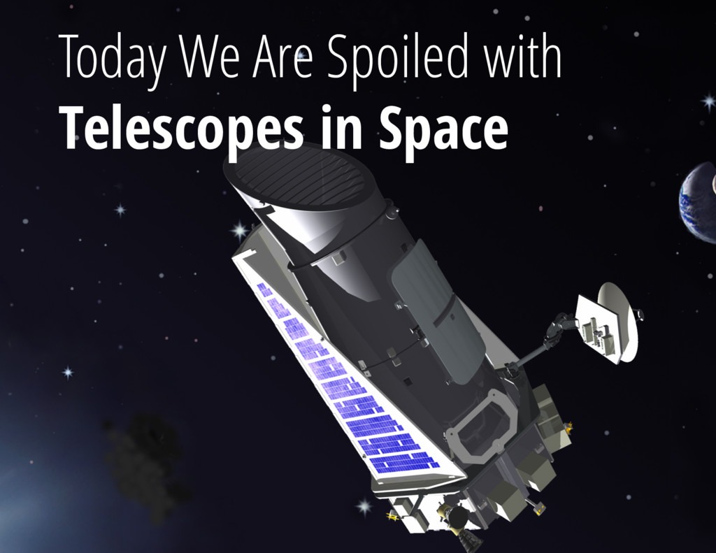 Today We Are Spoiled with Telescopes in Space