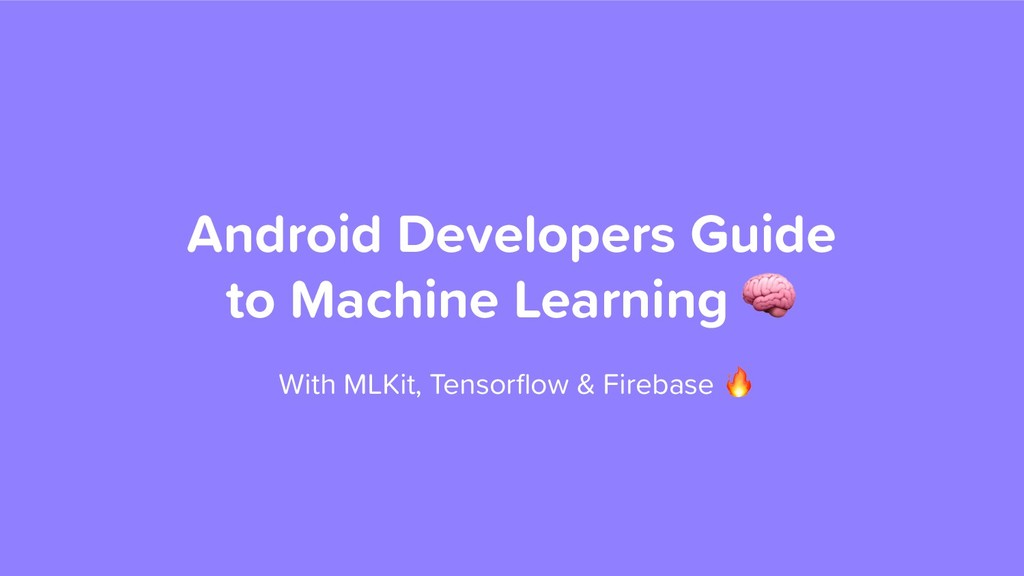 Android Developers Guide to Machine Learning  W...