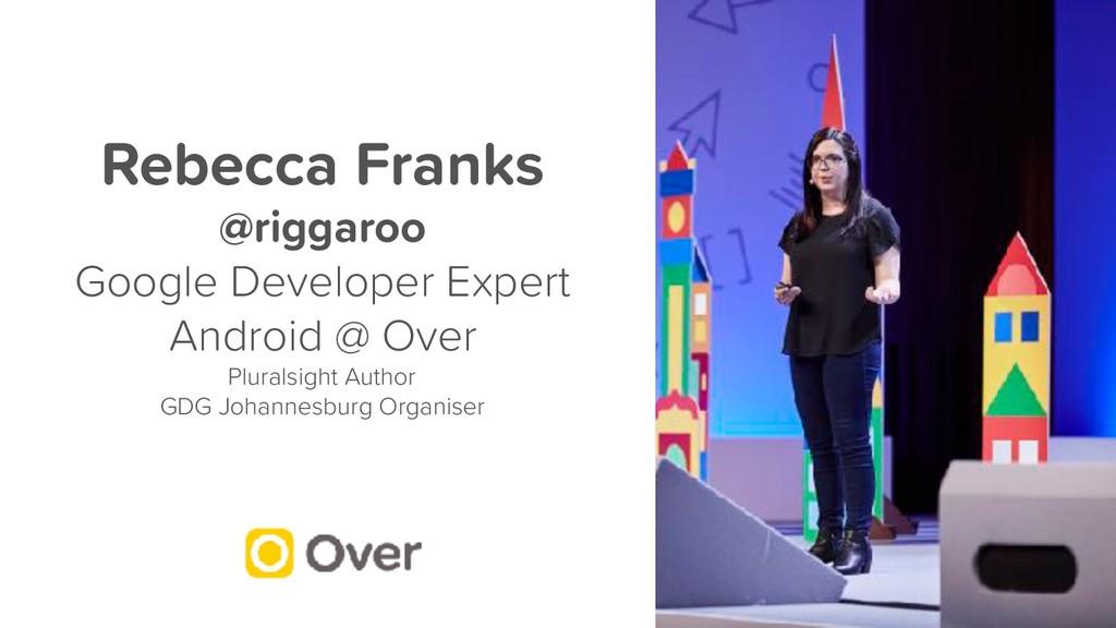Rebecca Franks @riggaroo Google Developer Exper...