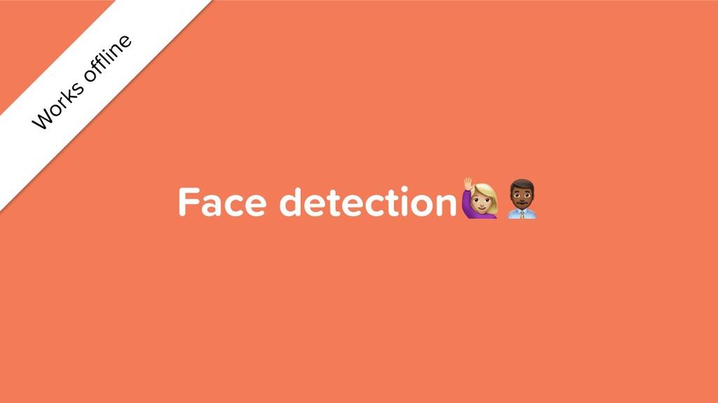 Face detection$% W orks offline