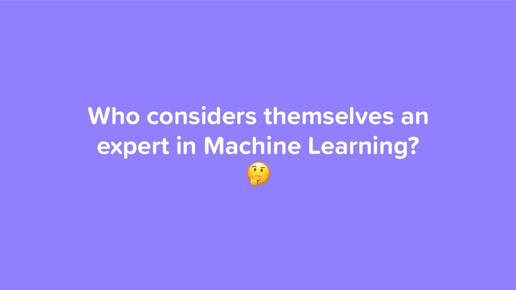 Who considers themselves an expert in Machine L...
