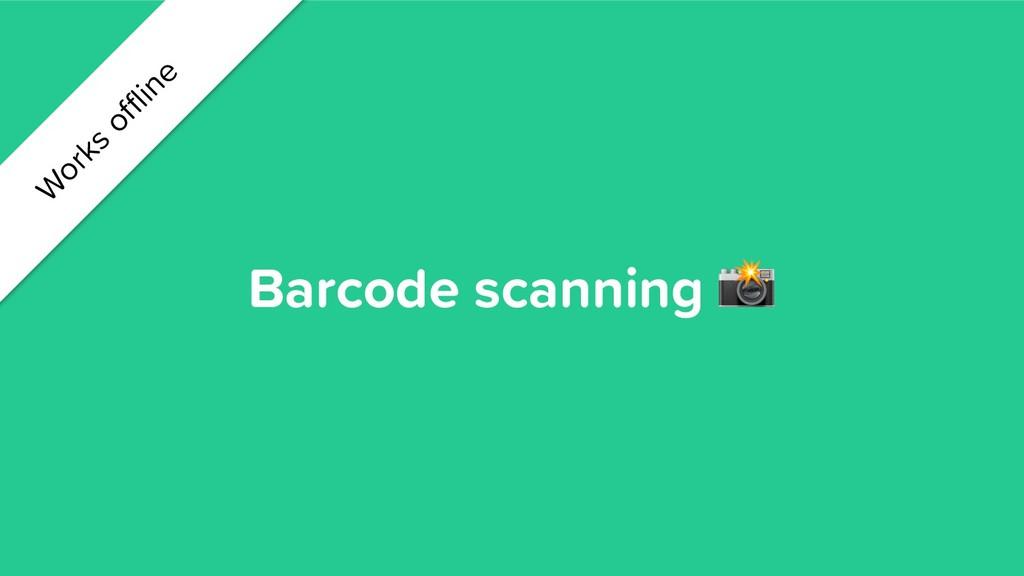 Barcode scanning  W orks offline