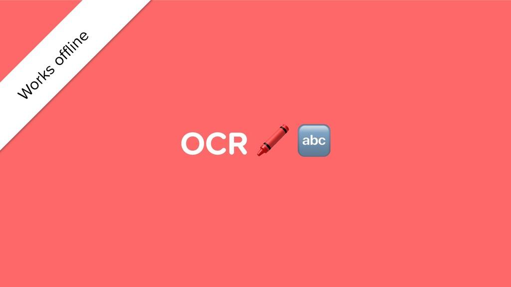 OCR   W orks offline