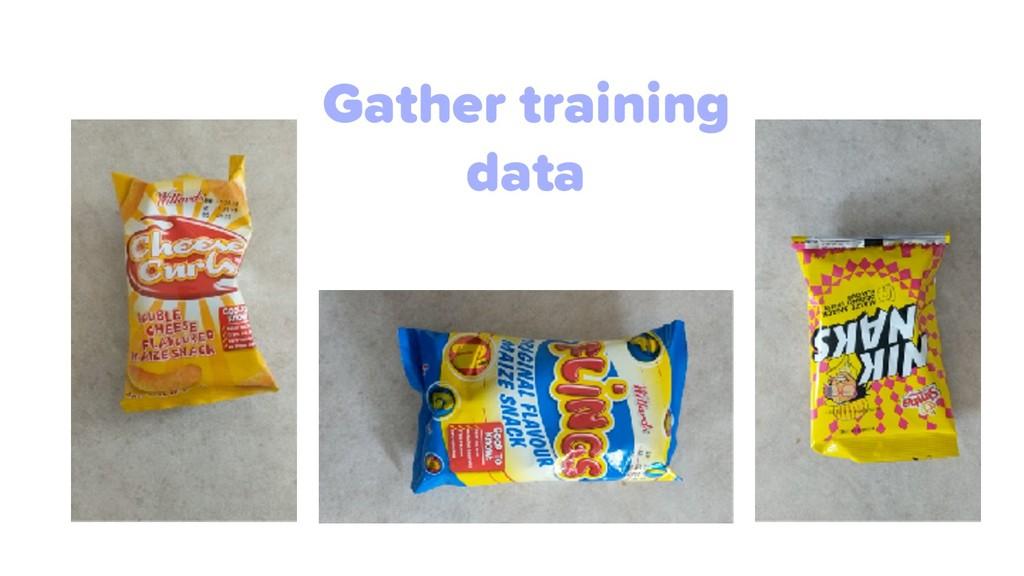 Gather training data