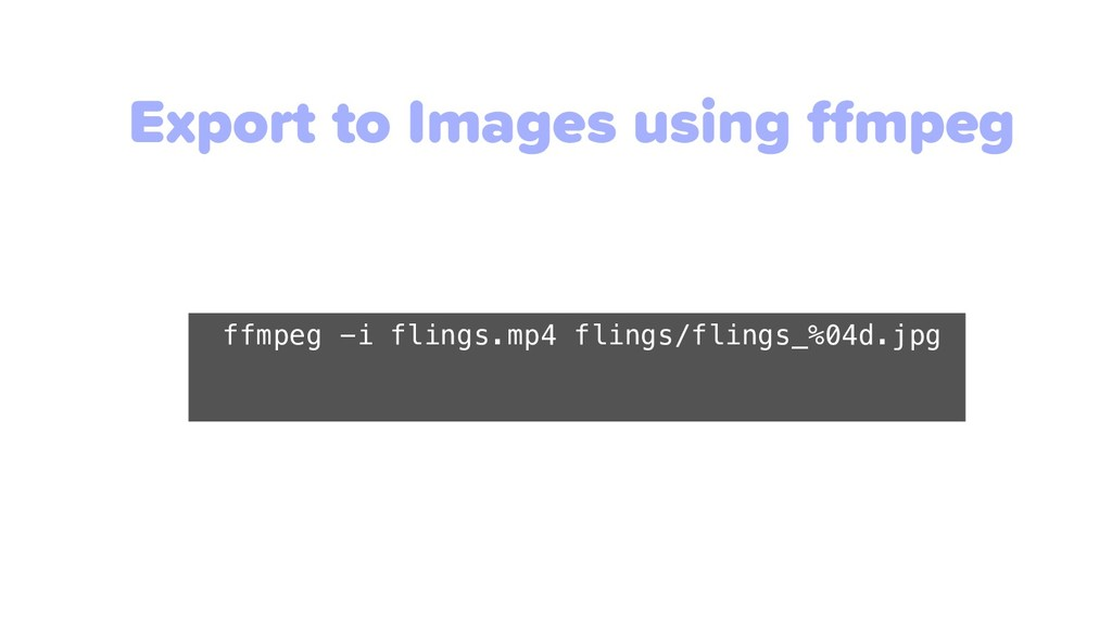 Export to Images using ffmpeg ffmpeg -i flings....