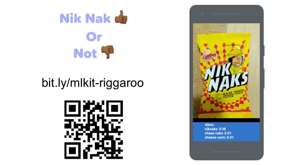 Nik Nak 1 Or Not 2 bit.ly/mlkit-riggaroo