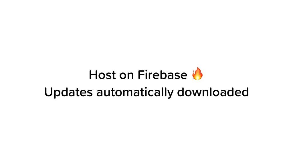 Host on Firebase  Updates automatically downloa...
