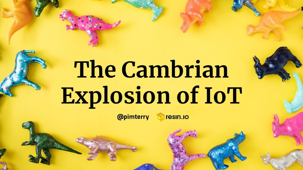 The Cambrian Explosion of IoT @pimterry
