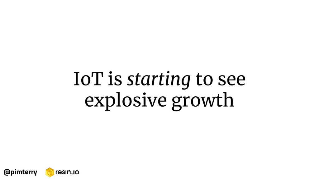 IoT is starting to see explosive growth @pimter...