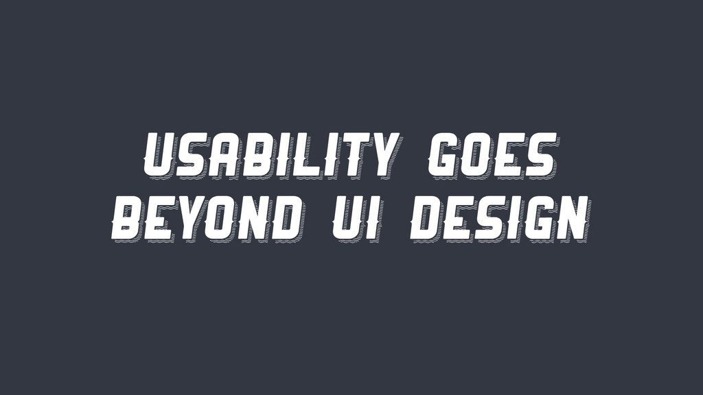 Usability goes beyond UI design