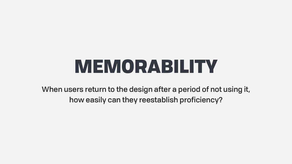 MEMORABILITY When users return to the design af...