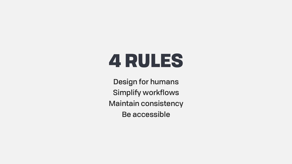 4 RULES Design for humans Simplify workflows Ma...