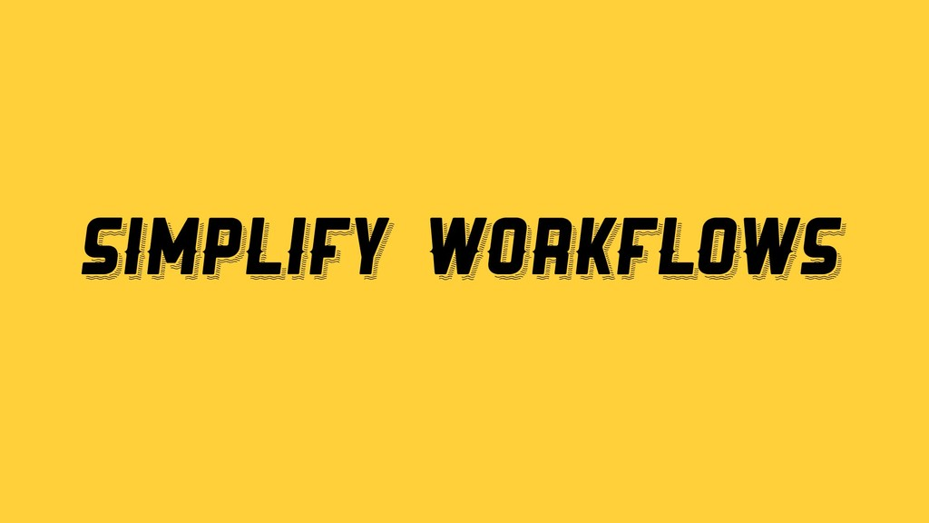 Simplify Workflows