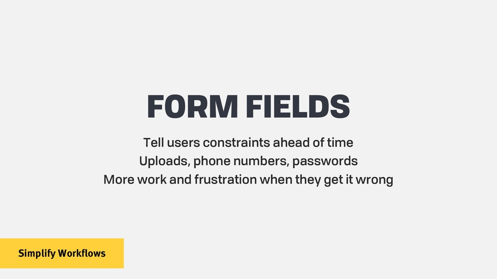 Simplify Workflows FORM FIELDS Tell users const...