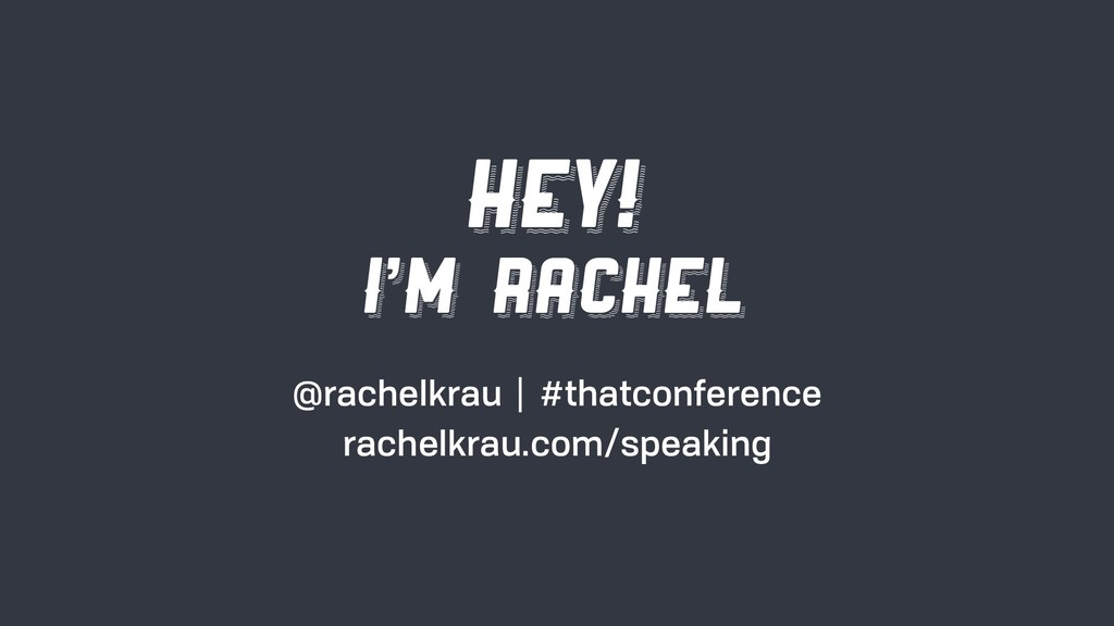 Hey! I'm Rachel @rachelkrau | #thatconference r...