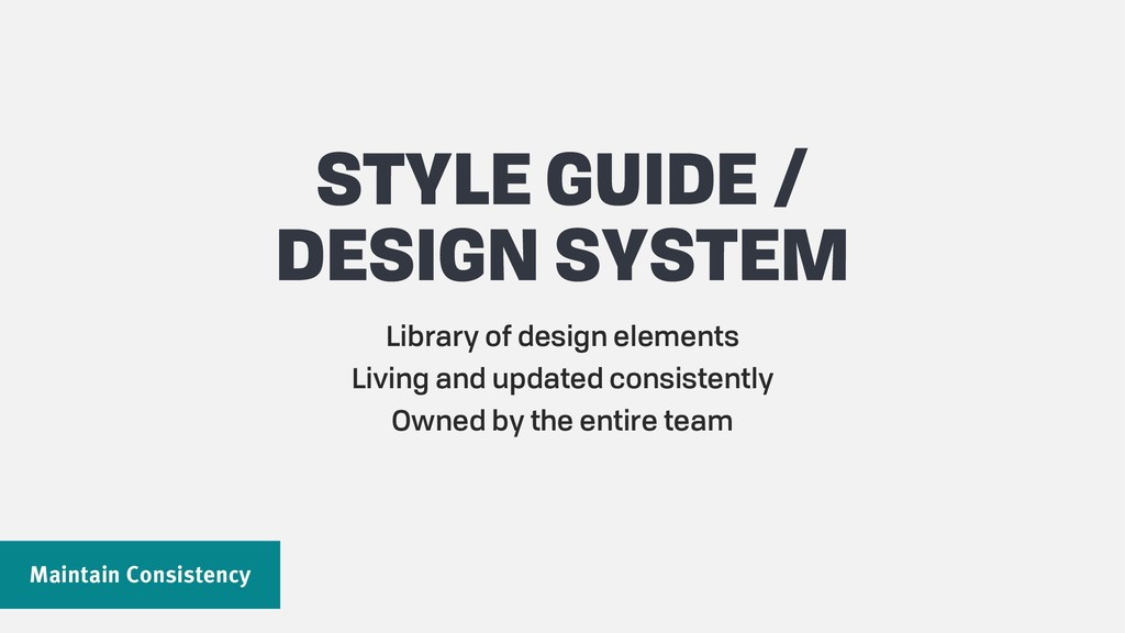 Maintain Consistency STYLE GUIDE / DESIGN SYSTE...