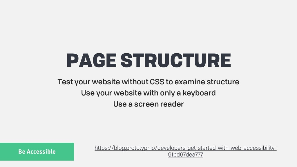 Be Accessible PAGE STRUCTURE Test your website ...