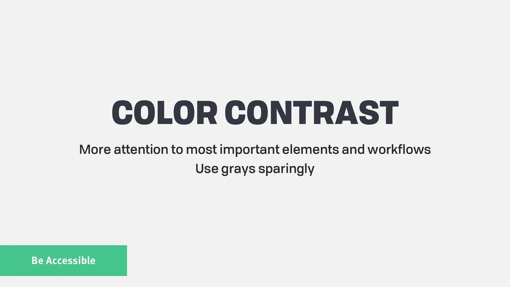 Be Accessible COLOR CONTRAST More attention to ...