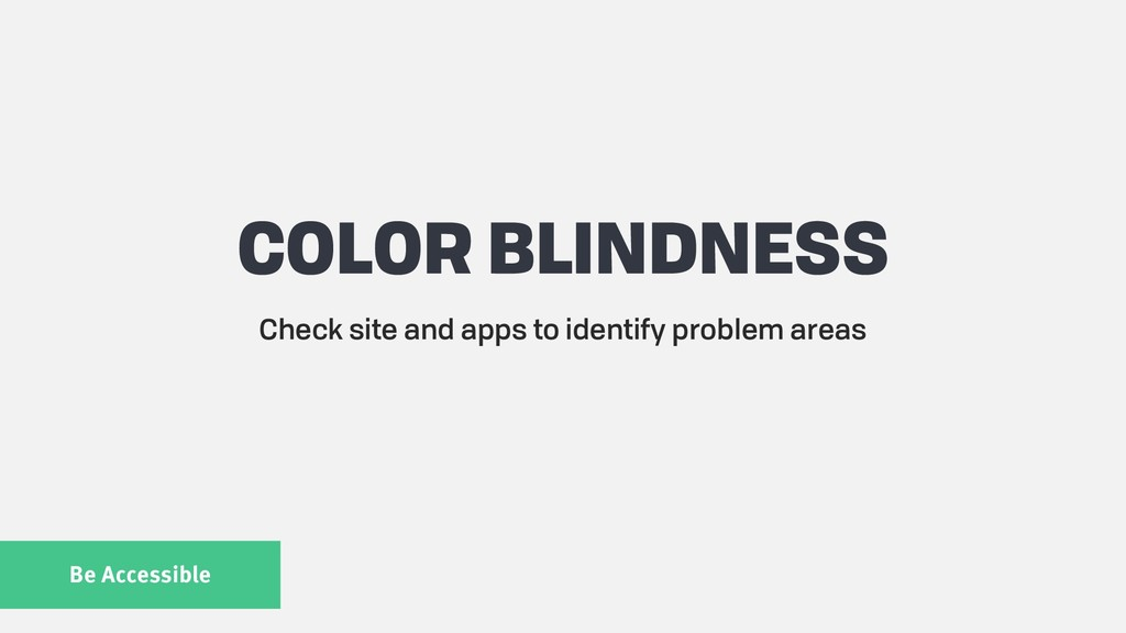 Be Accessible COLOR BLINDNESS Check site and ap...