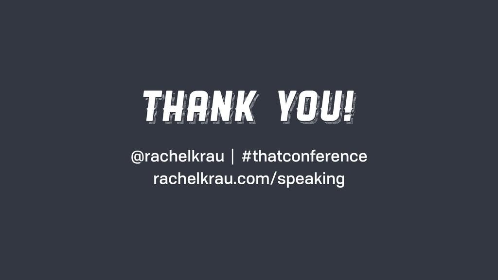 THANK YOU! @rachelkrau | #thatconference rachel...