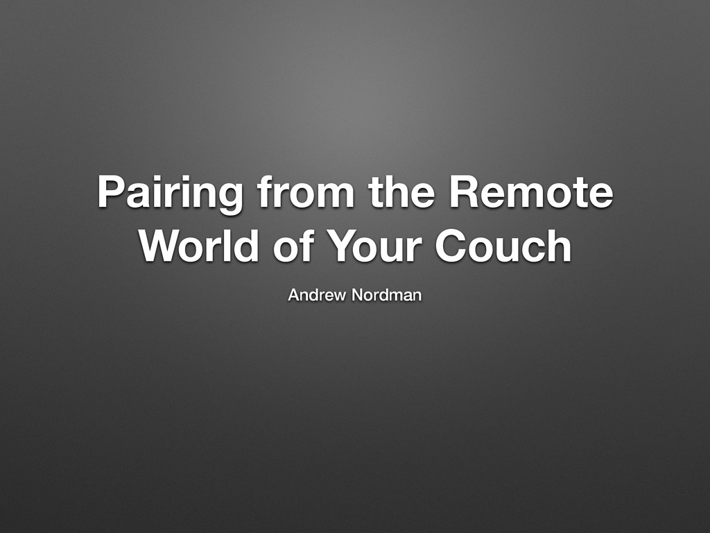 Pairing from the Remote World of Your Couch And...