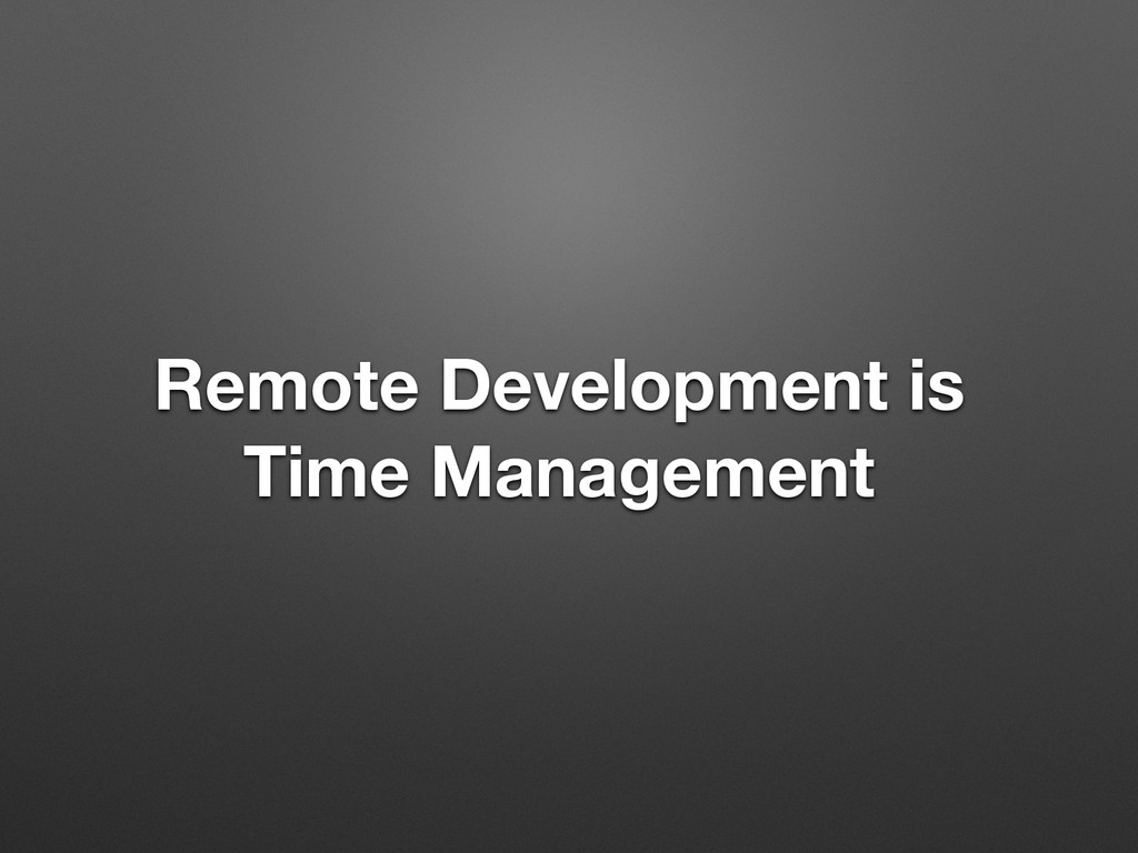 Remote Development is Time Management