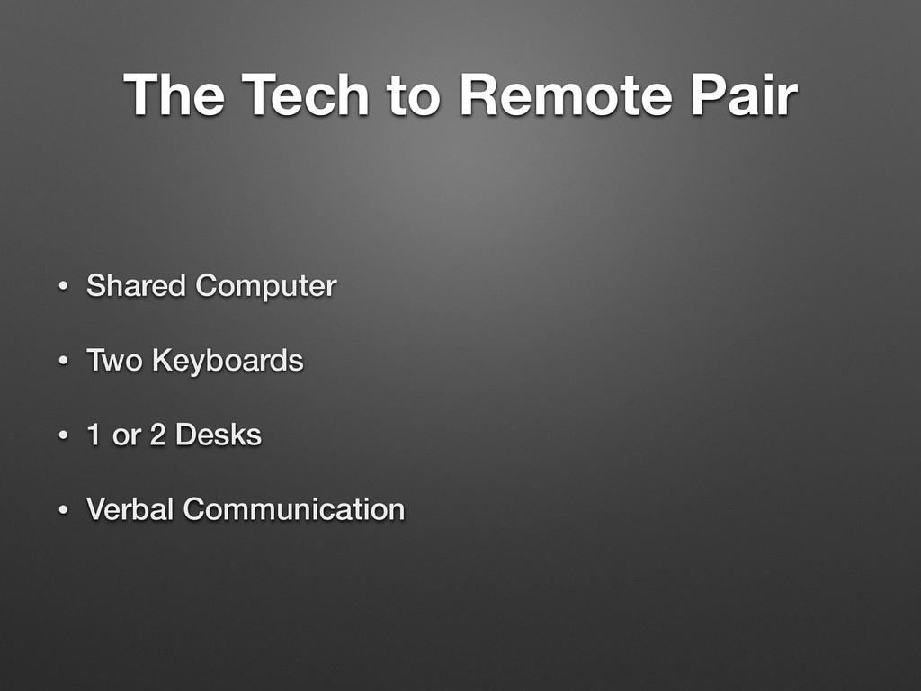 The Tech to Remote Pair • Shared Computer • Two...
