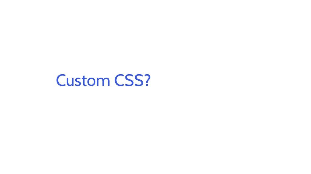 Custom CSS?