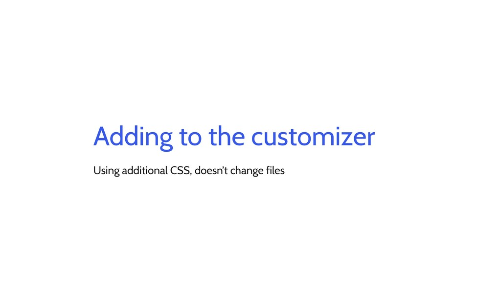 Adding to the customizer Using additional CSS, ...