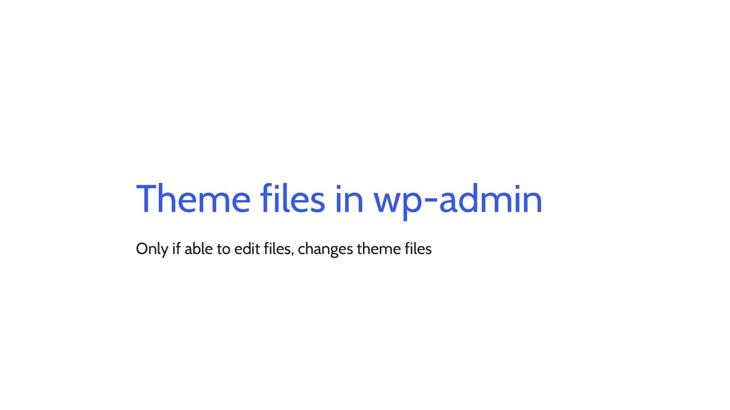 Theme files in wp-admin Only if able to edit fi...