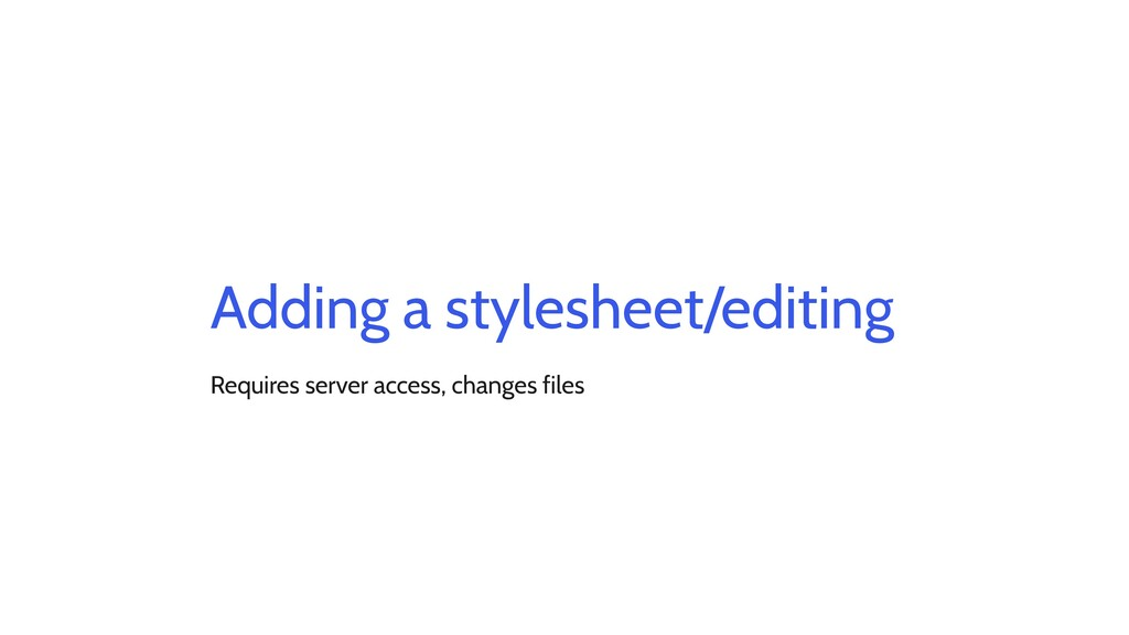 Adding a stylesheet/editing Requires server acc...