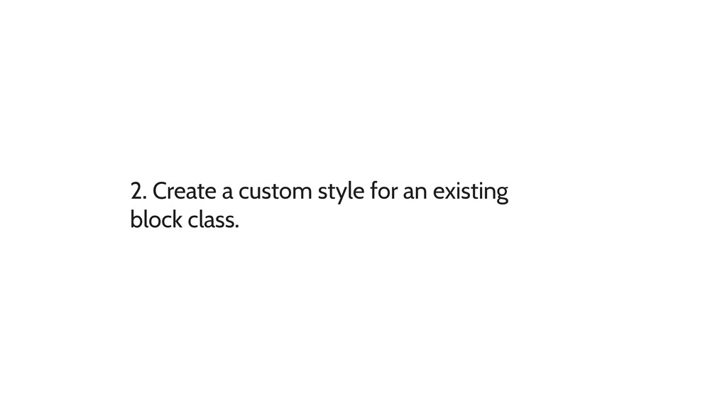 2. Create a custom style for an existing block ...