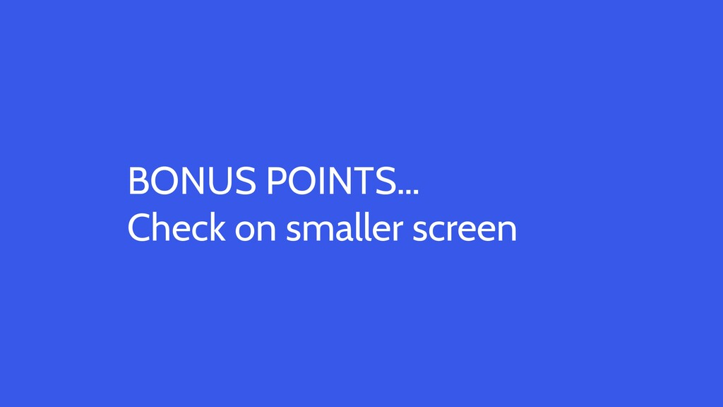 BONUS POINTS… Check on smaller screen