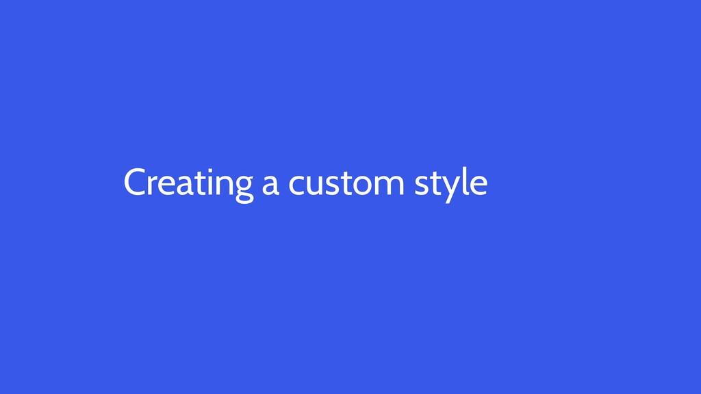 Creating a custom style