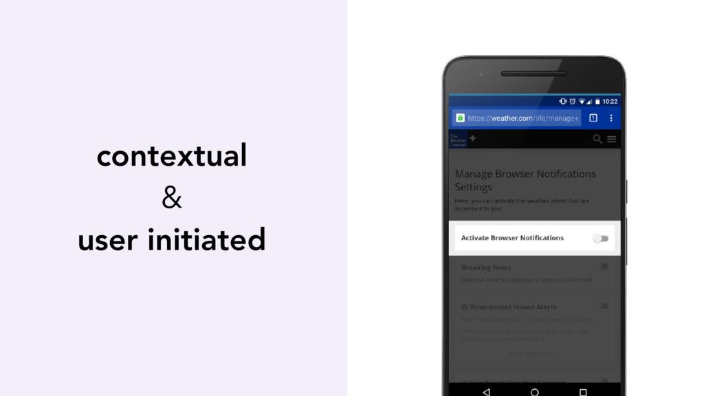 contextual & user initiated
