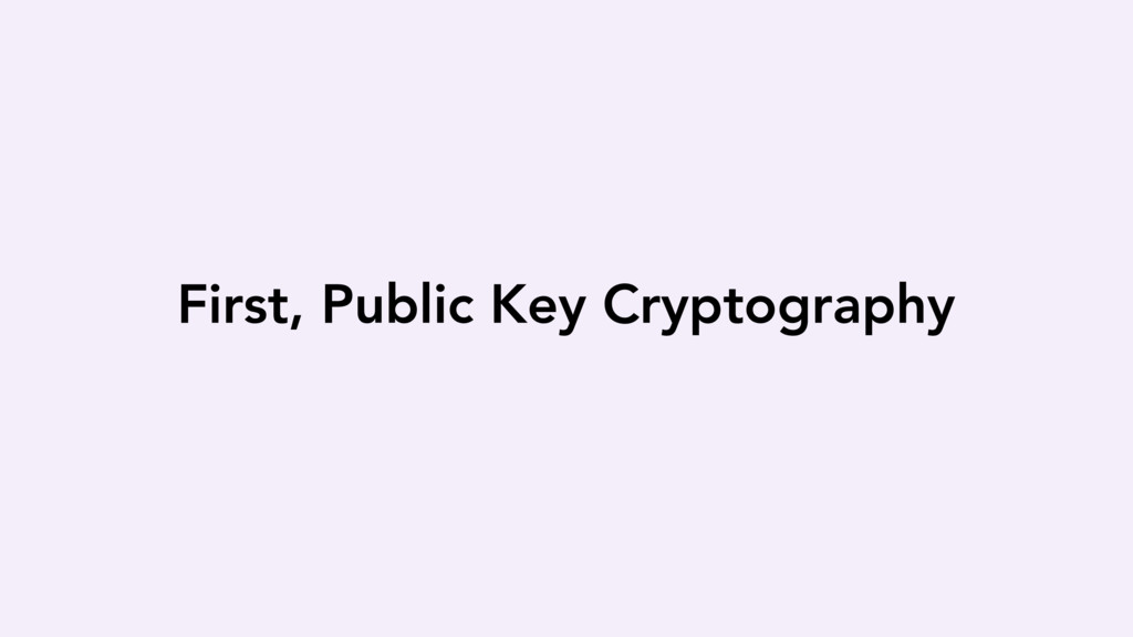 First, Public Key Cryptography